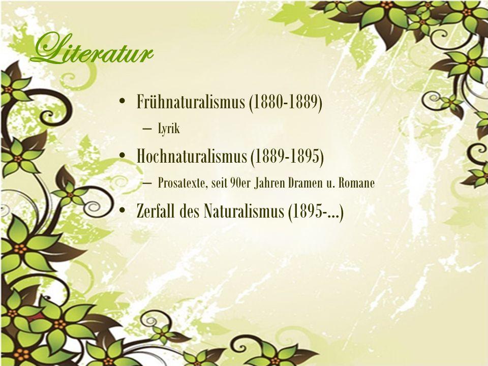Literatur Frühnaturalismus (1880-1889) Hochnaturalismus (1889-1895)