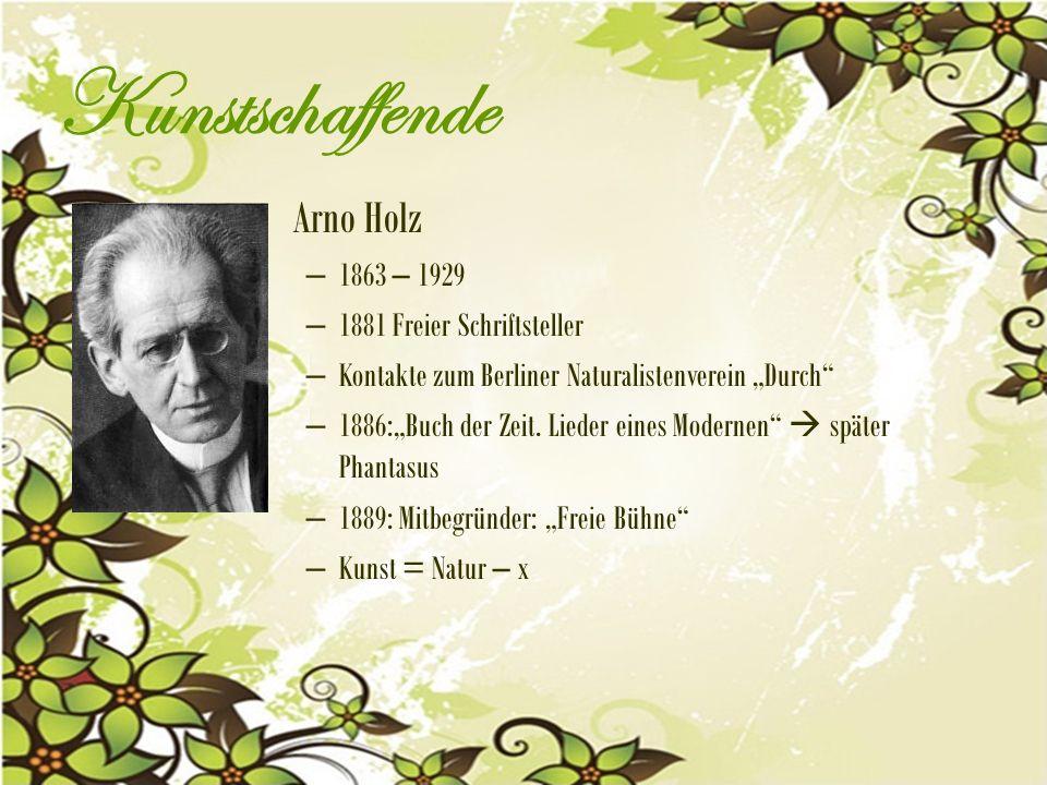 Kunstschaffende Arno Holz 1863 – 1929 1881 Freier Schriftsteller