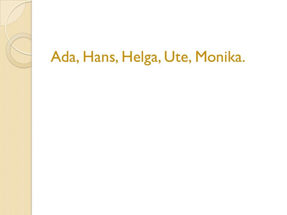 Ada, Hans, Helga, Ute, Monika.