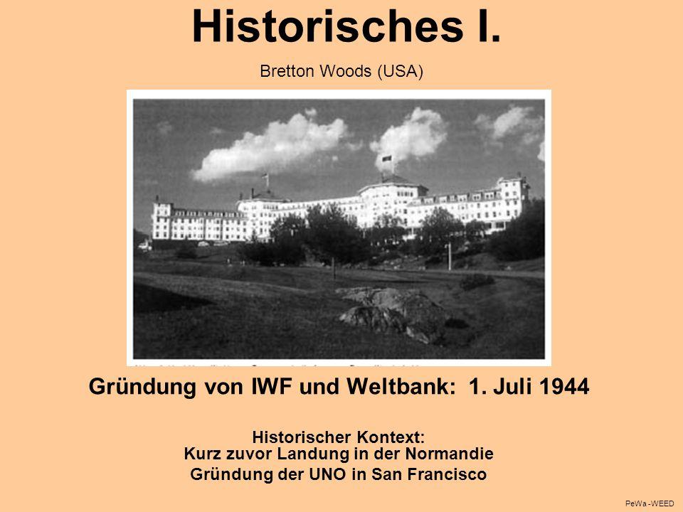 Historisches I. Gründung von IWF und Weltbank: 1. Juli 1944