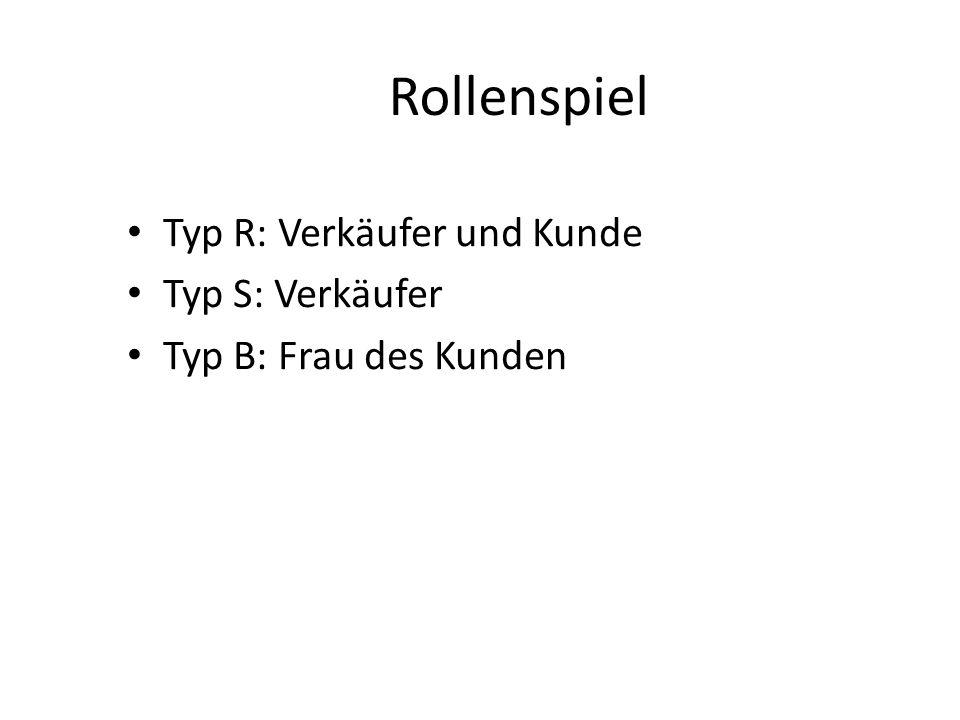 Rollenspiel Typ R: Verkäufer und Kunde Typ S: Verkäufer