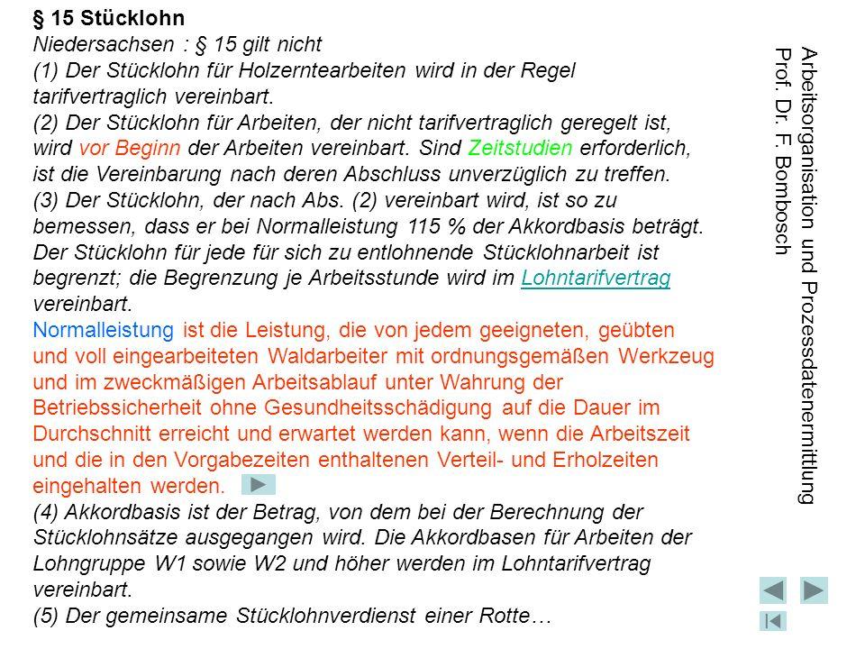 § 15 Stücklohn Niedersachsen : § 15 gilt nicht. (1) Der Stücklohn für Holzerntearbeiten wird in der Regel tarifvertraglich vereinbart.