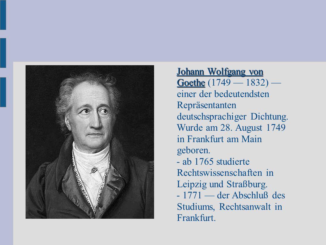 Johann Wolfgang von Goethe (1749 — 1832) — einer der bedeutendsten Repräsentanten deutschsprachiger Dichtung.