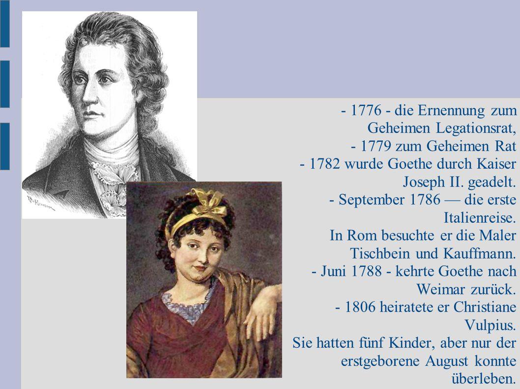 - 1776 - die Ernennung zum Geheimen Legationsrat,