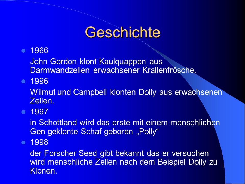 Geschichte 1966. John Gordon klont Kaulquappen aus Darmwandzellen erwachsener Krallenfrösche. 1996.