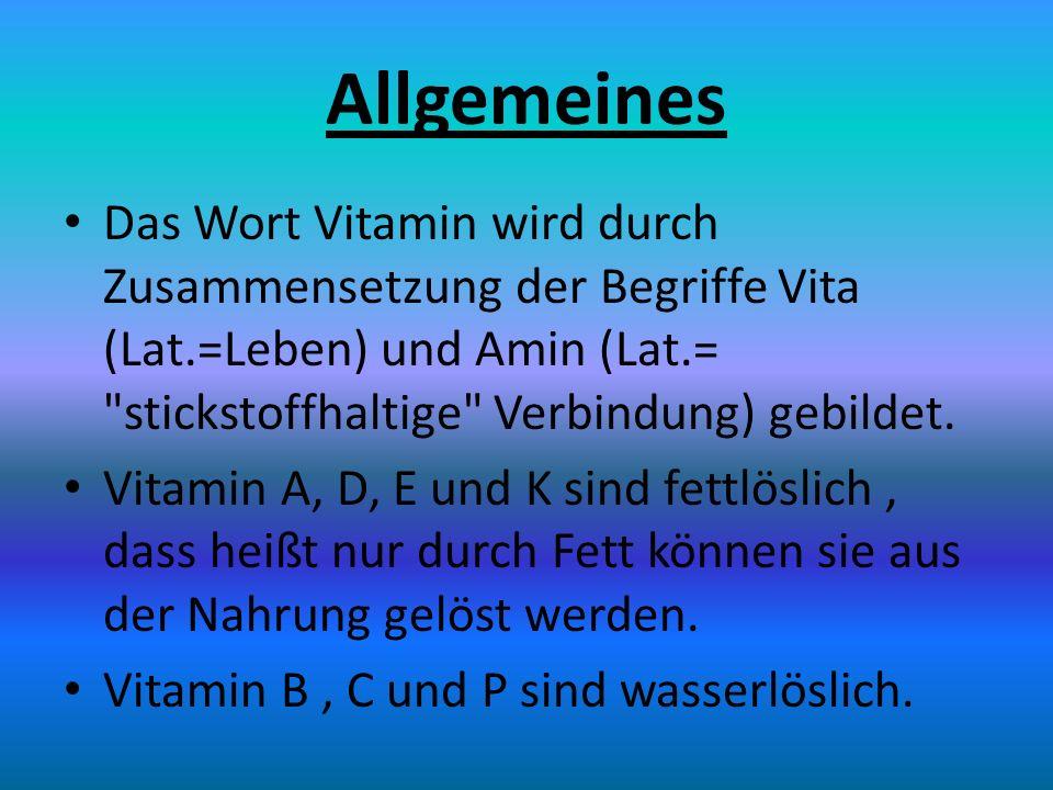 Allgemeines Das Wort Vitamin wird durch Zusammensetzung der Begriffe Vita (Lat.=Leben) und Amin (Lat.= stickstoffhaltige Verbindung) gebildet.