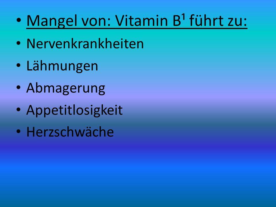 Mangel von: Vitamin B¹ führt zu: