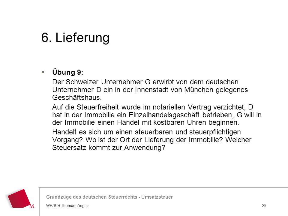 6. Lieferung Übung 9: Der Schweizer Unternehmer G erwirbt von dem deutschen Unternehmer D ein in der Innenstadt von München gelegenes Geschäftshaus.