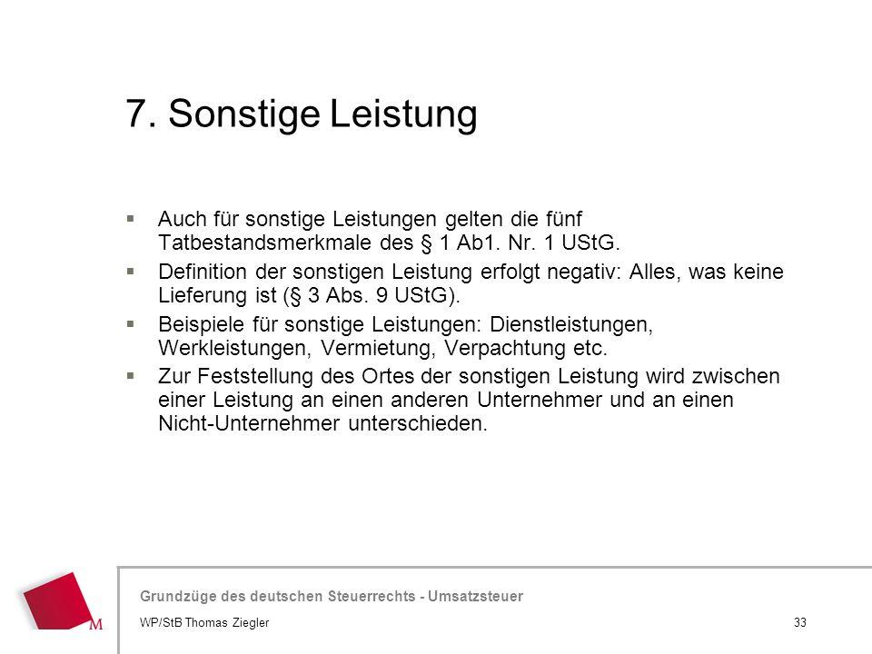 7. Sonstige Leistung Auch für sonstige Leistungen gelten die fünf Tatbestandsmerkmale des § 1 Ab1. Nr. 1 UStG.