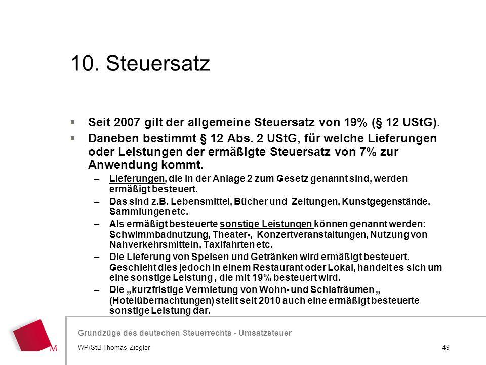 10. Steuersatz Seit 2007 gilt der allgemeine Steuersatz von 19% (§ 12 UStG).
