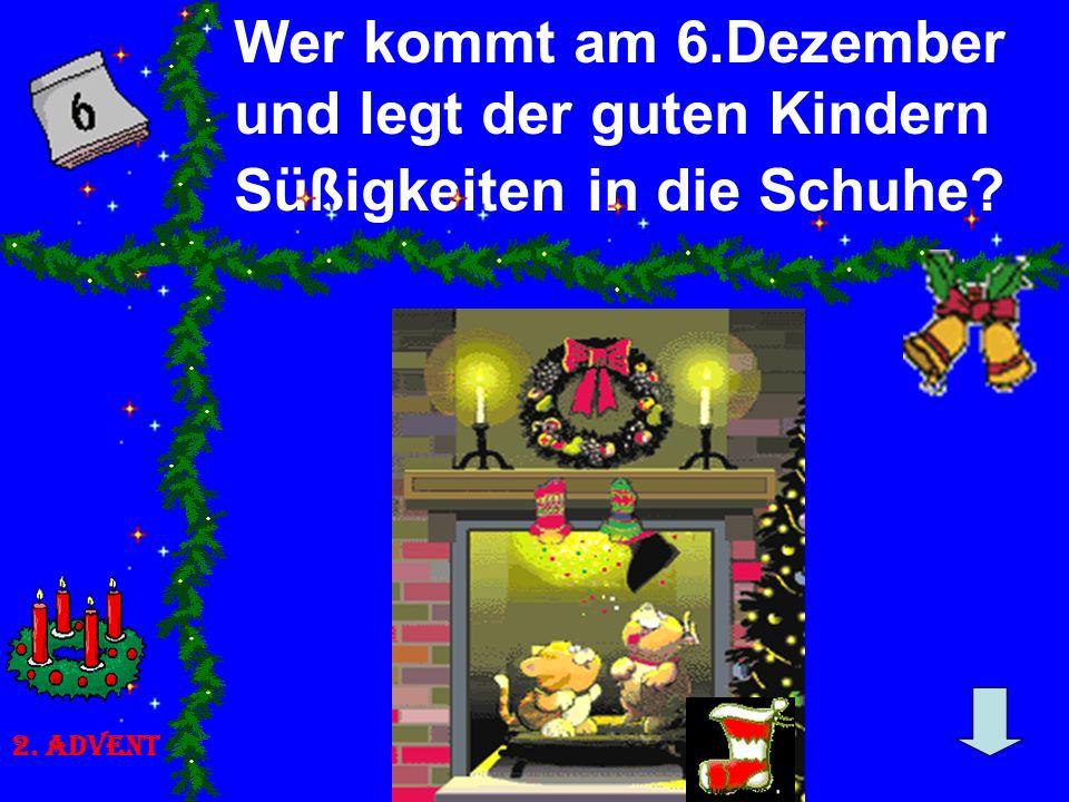Wer kommt am 6.Dezember und legt der guten Kindern Süßigkeiten in die Schuhe