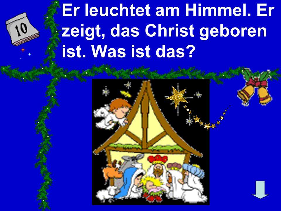 Er leuchtet am Himmel. Er zeigt, das Christ geboren ist. Was ist das