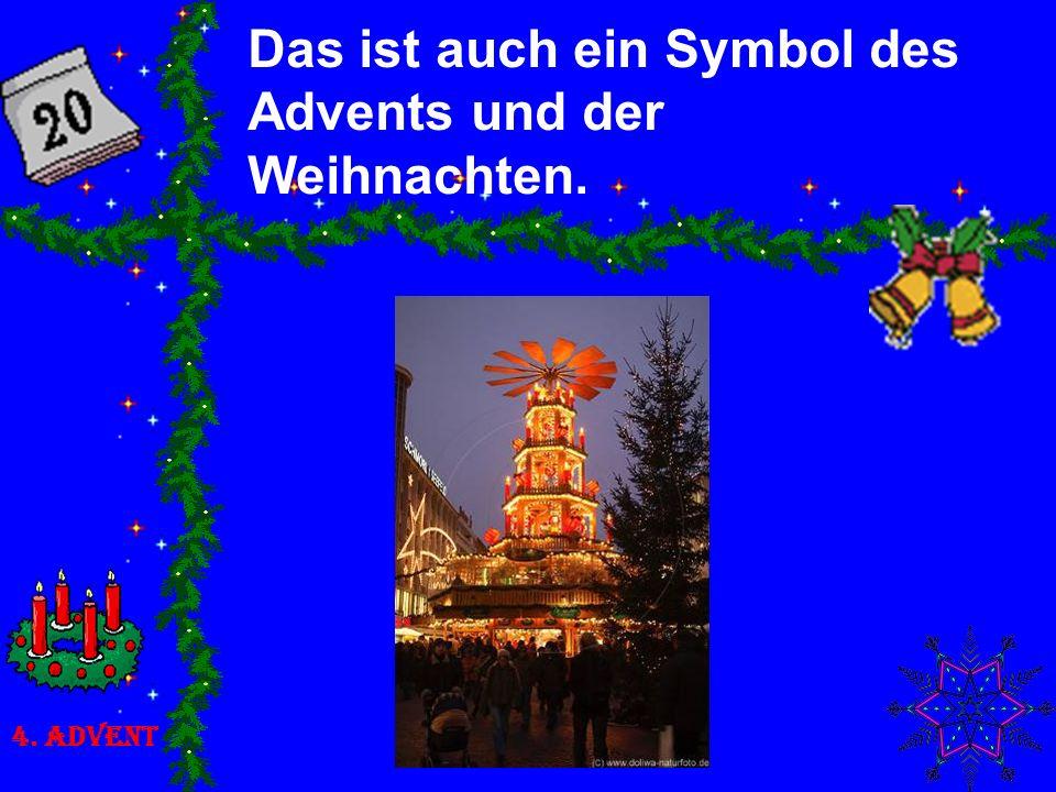 Das ist auch ein Symbol des Advents und der Weihnachten.