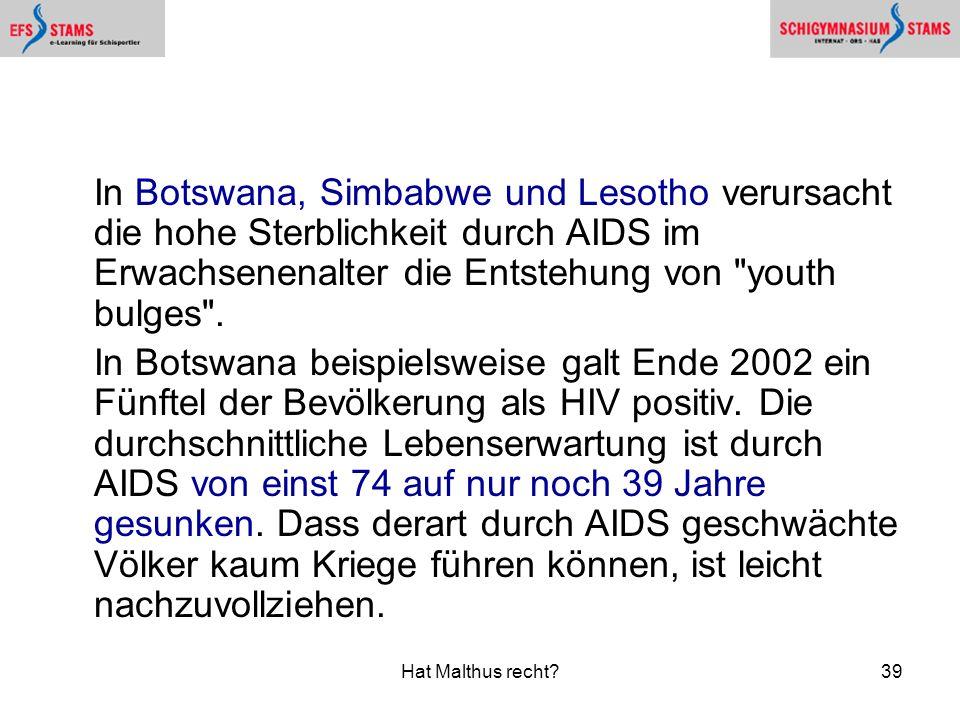 In Botswana, Simbabwe und Lesotho verursacht die hohe Sterblichkeit durch AIDS im Erwachsenenalter die Entstehung von youth bulges .
