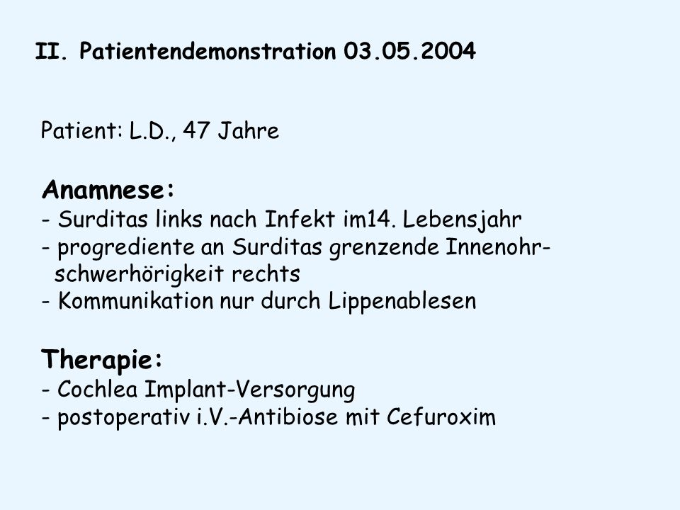 Anamnese: - Surditas links nach Infekt im14. Lebensjahr