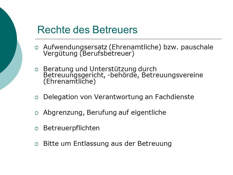 Rechte des Betreuers Aufwendungsersatz (Ehrenamtliche) bzw. pauschale Vergütung (Berufsbetreuer)