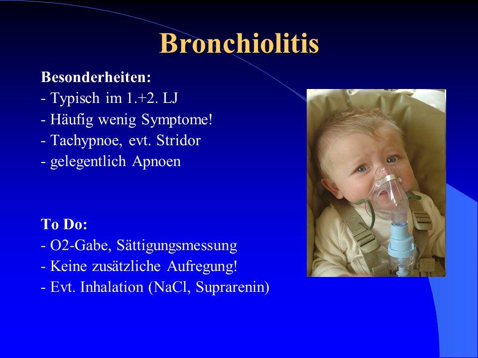 Bronchiolitis Besonderheiten: - Typisch im 1.+2. LJ
