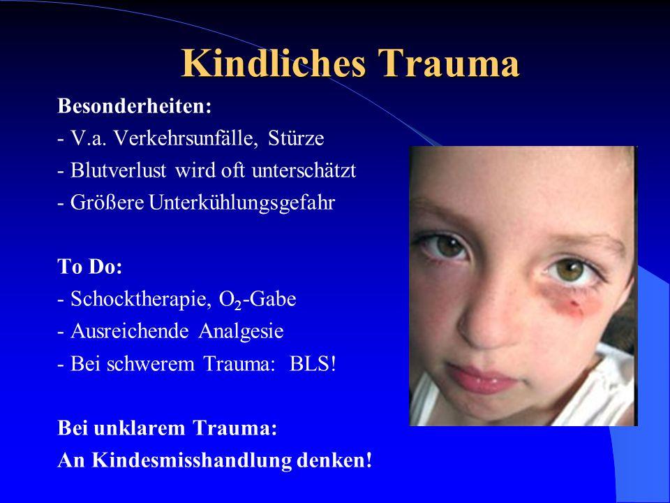 Kindliches Trauma Besonderheiten: - V.a. Verkehrsunfälle, Stürze
