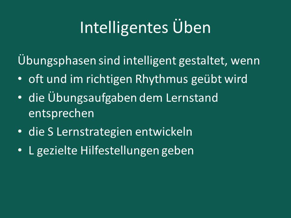 Intelligentes Üben Übungsphasen sind intelligent gestaltet, wenn