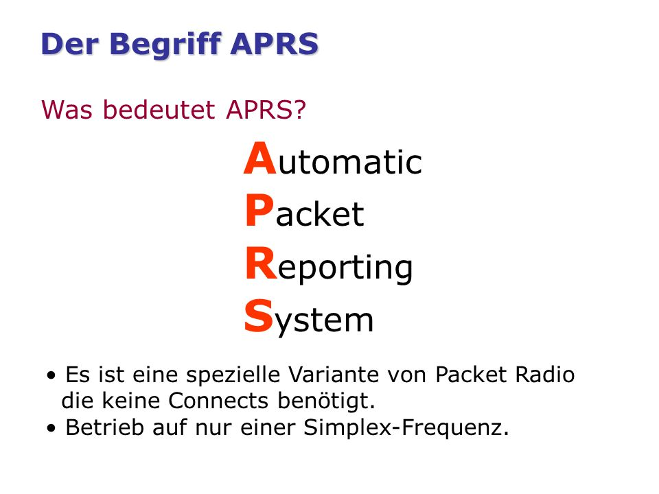 Automatic Packet Reporting System Der Begriff APRS Was bedeutet APRS