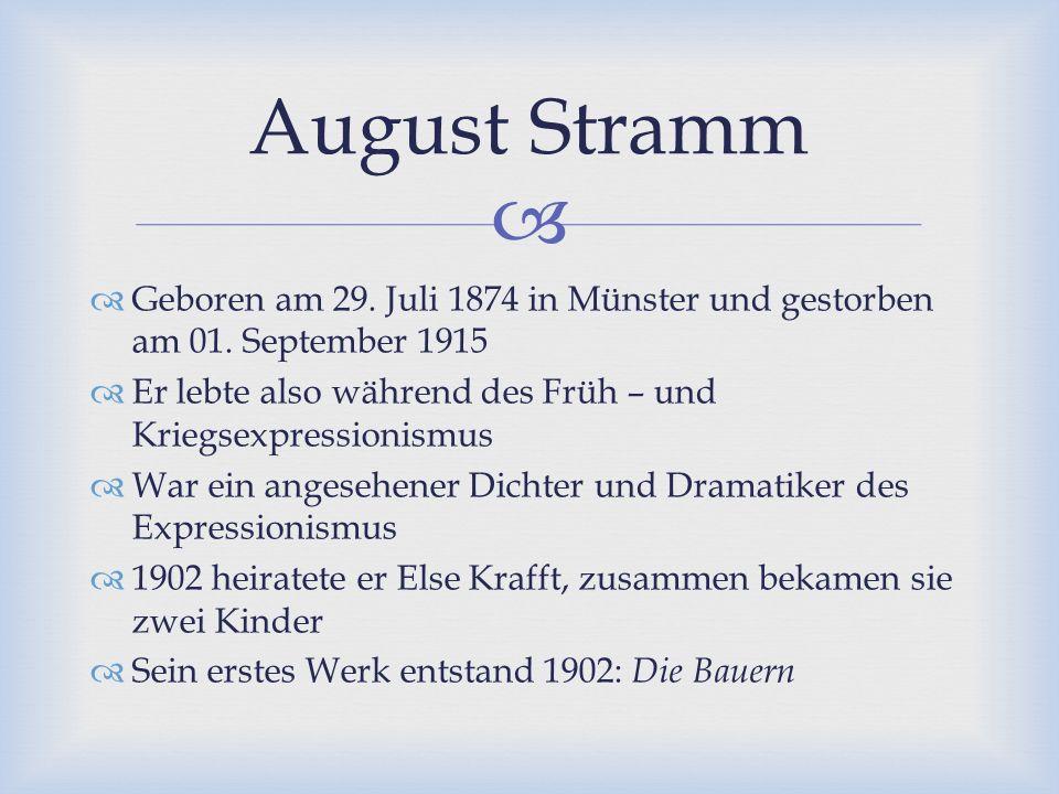 August Stramm Geboren am 29. Juli 1874 in Münster und gestorben am 01. September 1915. Er lebte also während des Früh – und Kriegsexpressionismus.