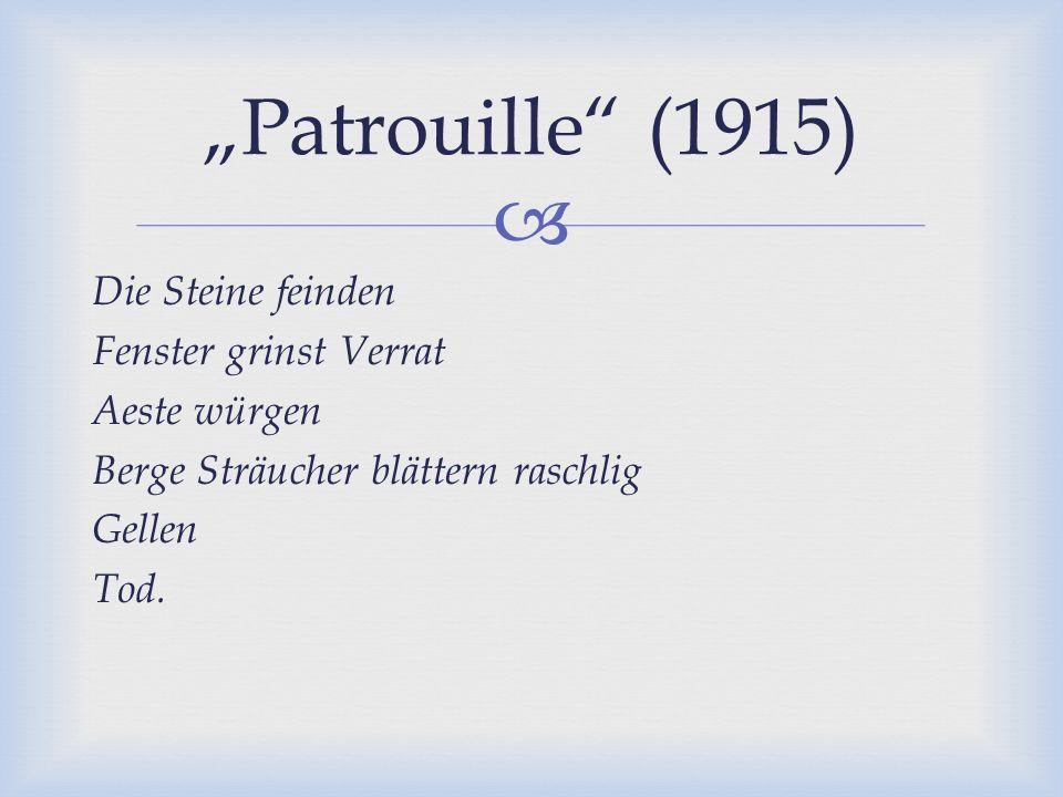 """""""Patrouille (1915) Die Steine feinden Fenster grinst Verrat Aeste würgen Berge Sträucher blättern raschlig Gellen Tod."""