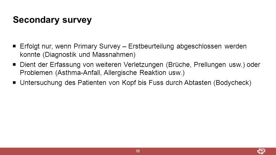 Secondary survey Erfolgt nur, wenn Primary Survey – Erstbeurteilung abgeschlossen werden konnte (Diagnostik und Massnahmen)
