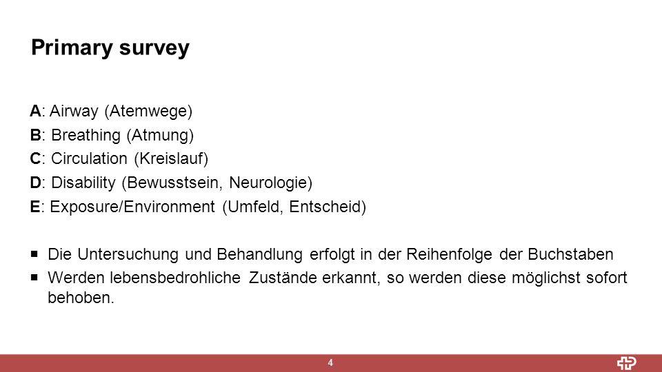 Primary survey A: Airway (Atemwege) B: Breathing (Atmung)