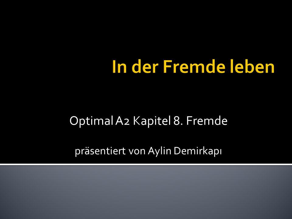 Optimal A2 Kapitel 8. Fremde präsentiert von Aylin Demirkapı