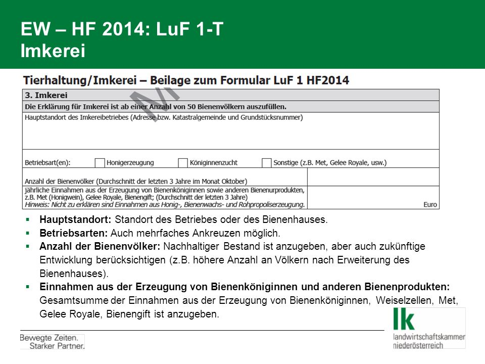 EW – HF 2014: LuF 1-T Imkerei Hauptstandort: Standort des Betriebes oder des Bienenhauses. Betriebsarten: Auch mehrfaches Ankreuzen möglich.