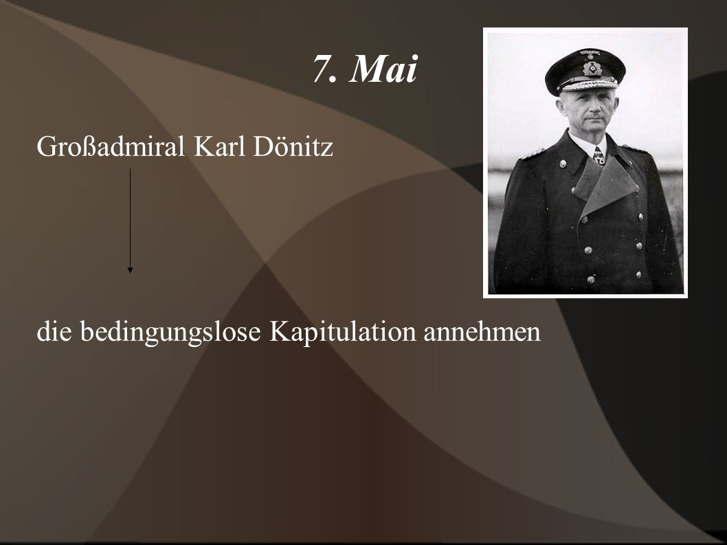 7. Mai Großadmiral Karl Dönitz
