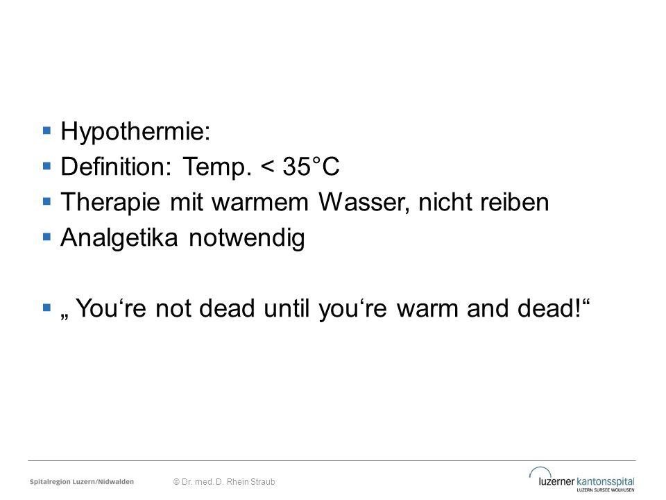 Definition: Temp. < 35°C Therapie mit warmem Wasser, nicht reiben