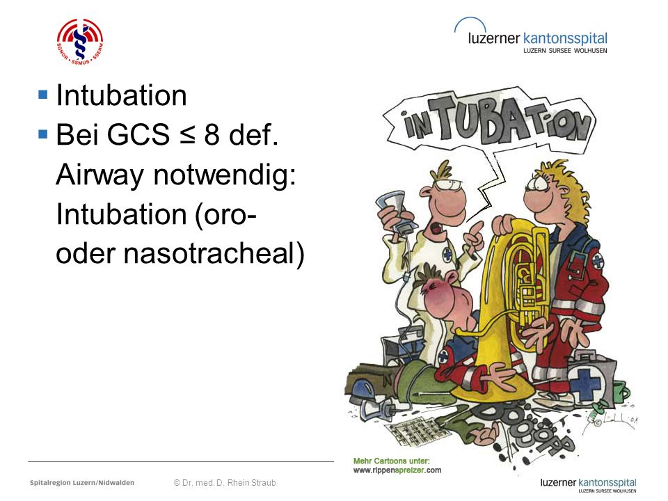 Intubation Bei GCS ≤ 8 def. Airway notwendig: Intubation (oro-
