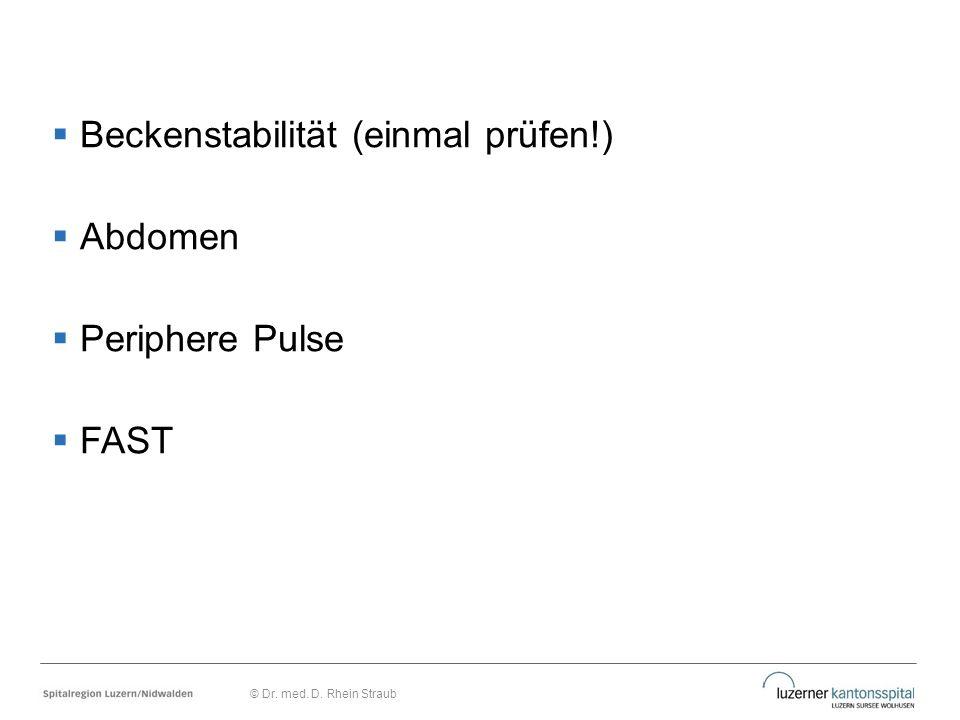 Beckenstabilität (einmal prüfen!) Abdomen Periphere Pulse FAST