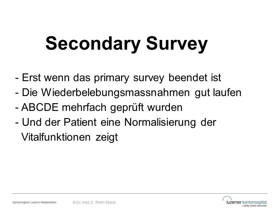 - Erst wenn das primary survey beendet ist