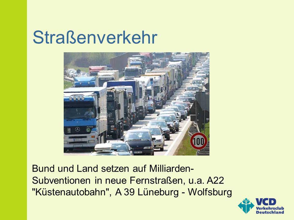 Straßenverkehr Bund und Land setzen auf Milliarden-Subventionen in neue Fernstraßen, u.a.