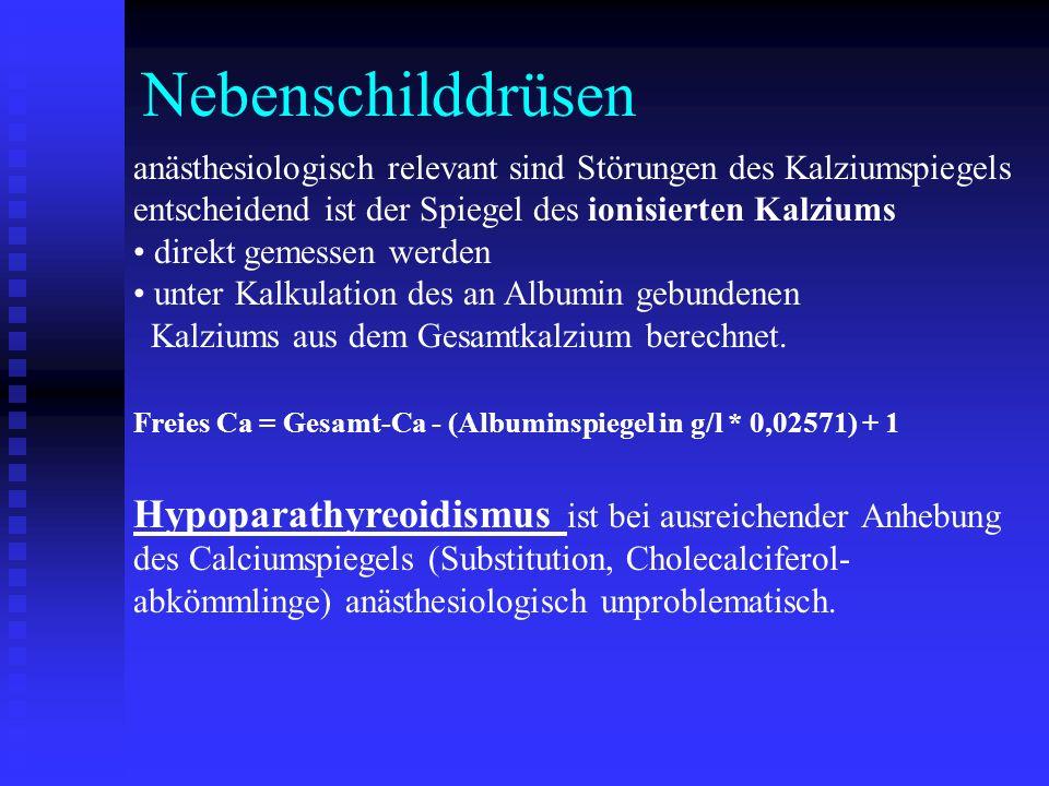 Nebenschilddrüsen anästhesiologisch relevant sind Störungen des Kalziumspiegels entscheidend ist der Spiegel des ionisierten Kalziums.
