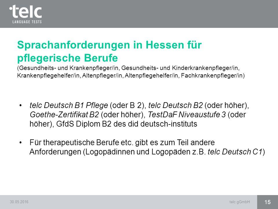 telc Deutsch B1 Pflege (oder B 2), telc Deutsch B2 (oder höher), Goethe-Zertifikat B2 (oder höher), TestDaF Niveaustufe 3 (oder höher), GfdS Diplom B2 des did deutsch-instituts