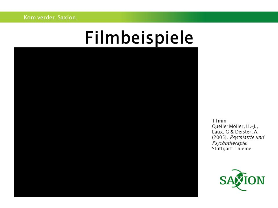 Filmbeispiele 11min. Quelle: Möller, H.-J., Laux, G & Deister, A.