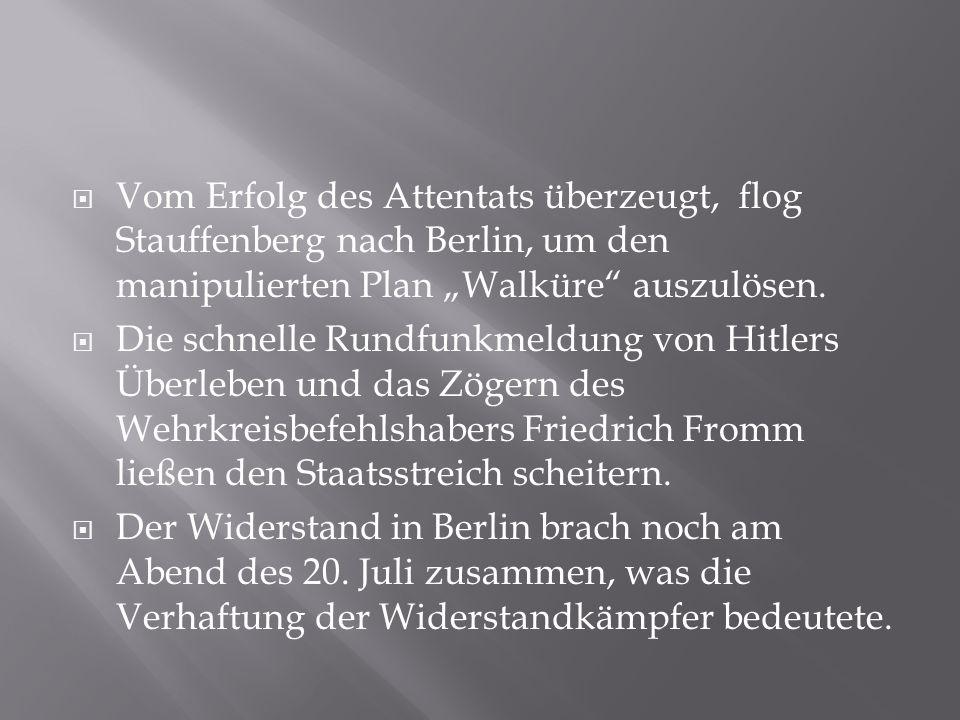 """Vom Erfolg des Attentats überzeugt, flog Stauffenberg nach Berlin, um den manipulierten Plan """"Walküre auszulösen."""