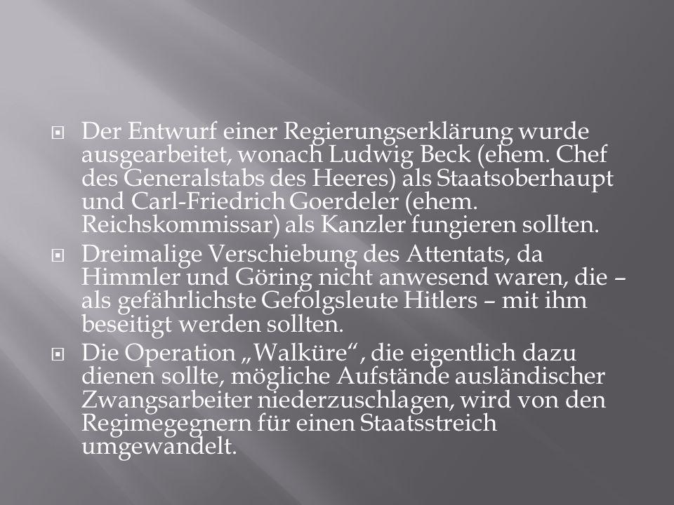 Der Entwurf einer Regierungserklärung wurde ausgearbeitet, wonach Ludwig Beck (ehem. Chef des Generalstabs des Heeres) als Staatsoberhaupt und Carl-Friedrich Goerdeler (ehem. Reichskommissar) als Kanzler fungieren sollten.