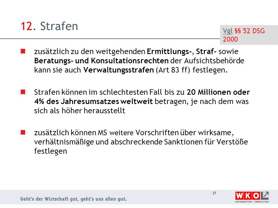 12. Strafen Vgl §§ 52 DSG 2000.