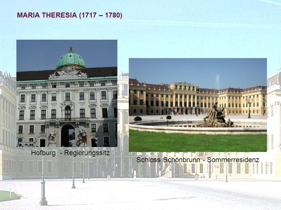 MARIA THERESIA (1717 – 1780) Hofburg - Regierungssitz Schloss Schönbrunn - Sommerresidenz