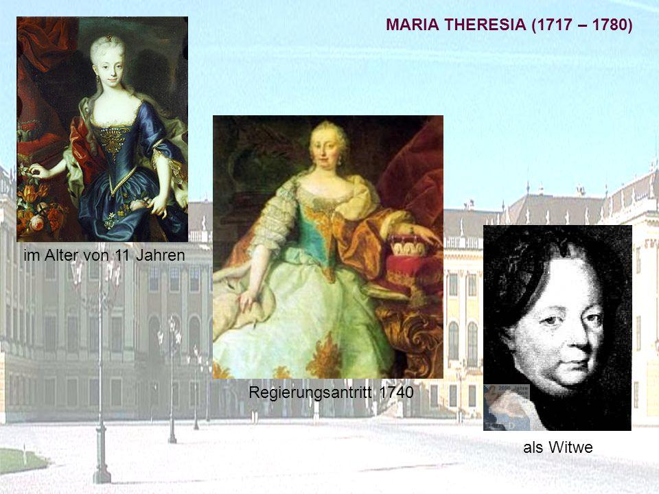 MARIA THERESIA (1717 – 1780) im Alter von 11 Jahren Regierungsantritt 1740 als Witwe