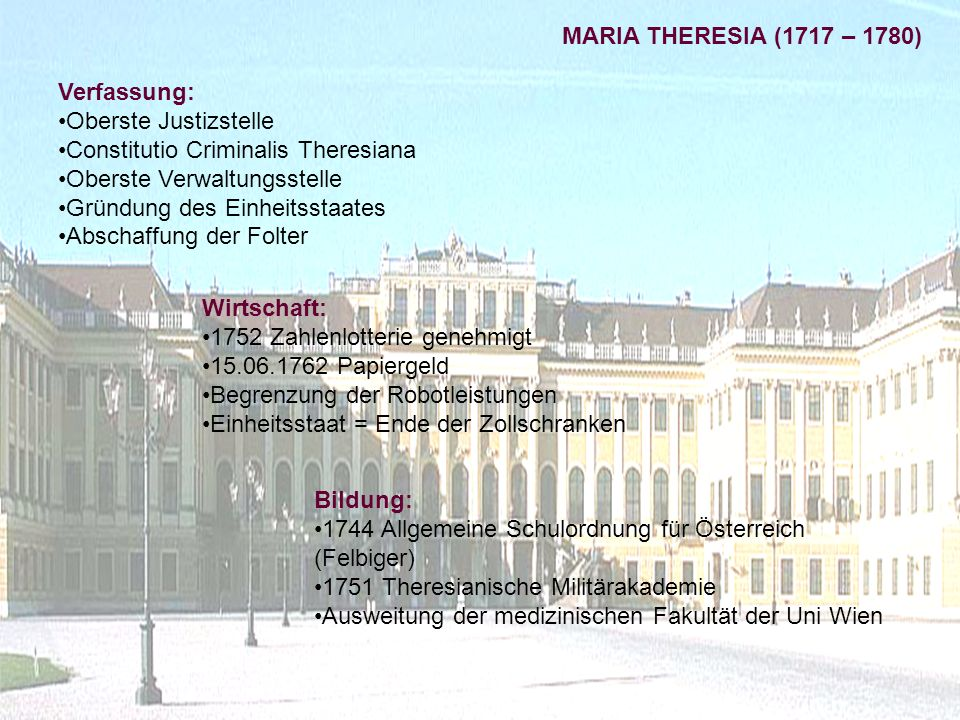 MARIA THERESIA (1717 – 1780) Verfassung: Oberste Justizstelle. Constitutio Criminalis Theresiana.