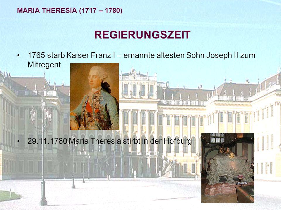 MARIA THERESIA (1717 – 1780) REGIERUNGSZEIT. 1765 starb Kaiser Franz I – ernannte ältesten Sohn Joseph II zum Mitregent.