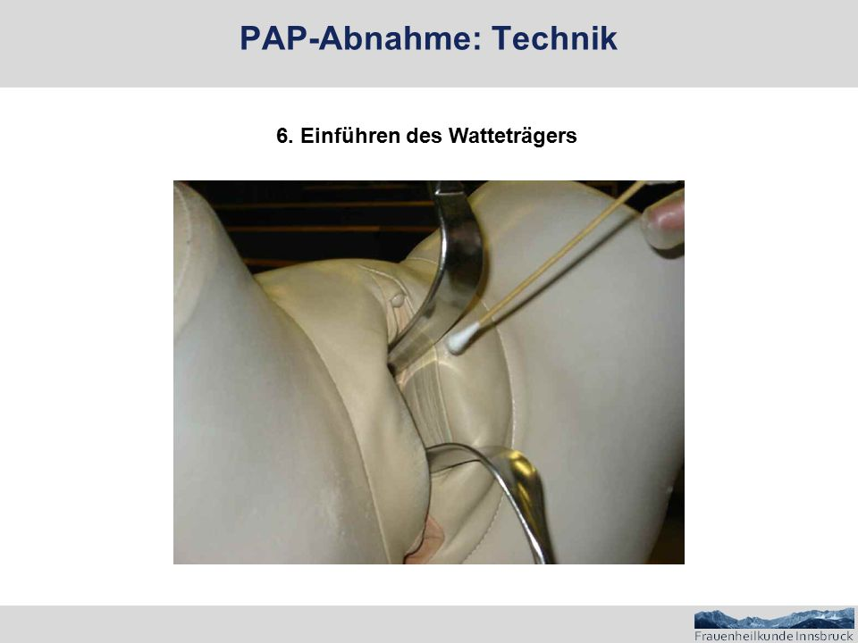 PAP-Abnahme: Technik 6. Einführen des Watteträgers