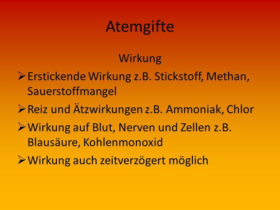 Atemgifte Wirkung. Erstickende Wirkung z.B. Stickstoff, Methan, Sauerstoffmangel. Reiz und Ätzwirkungen z.B. Ammoniak, Chlor.