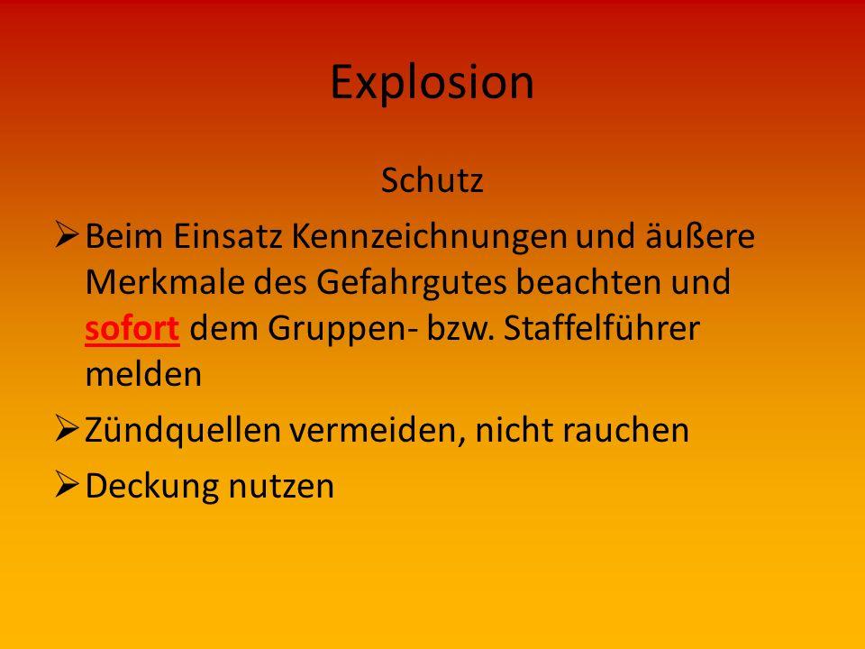 Explosion Schutz. Beim Einsatz Kennzeichnungen und äußere Merkmale des Gefahrgutes beachten und sofort dem Gruppen- bzw. Staffelführer melden.