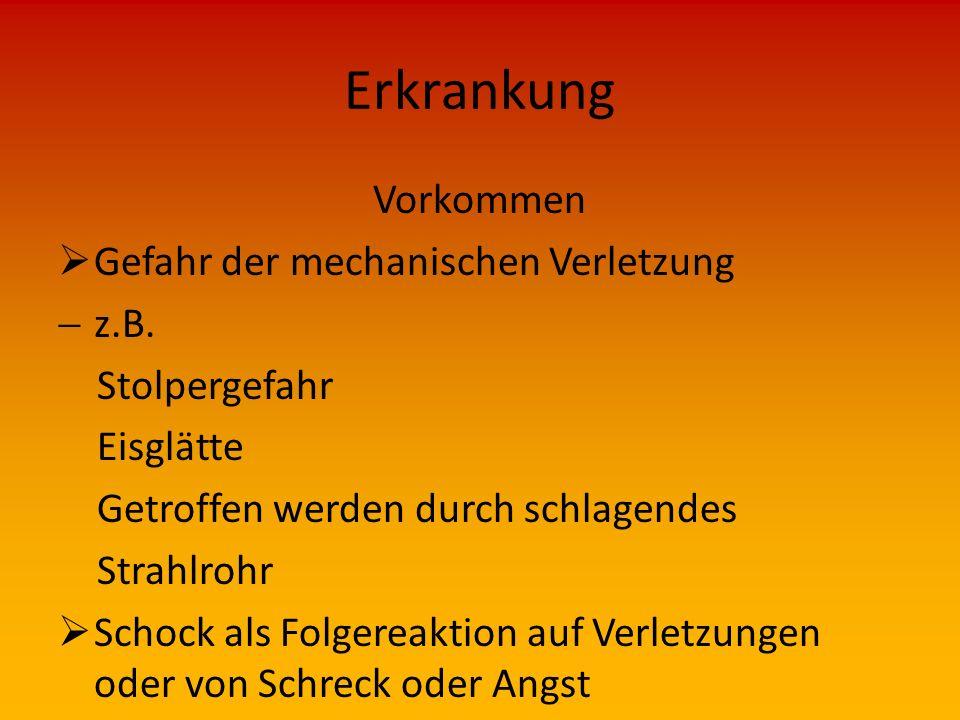 Erkrankung Vorkommen Gefahr der mechanischen Verletzung z.B.